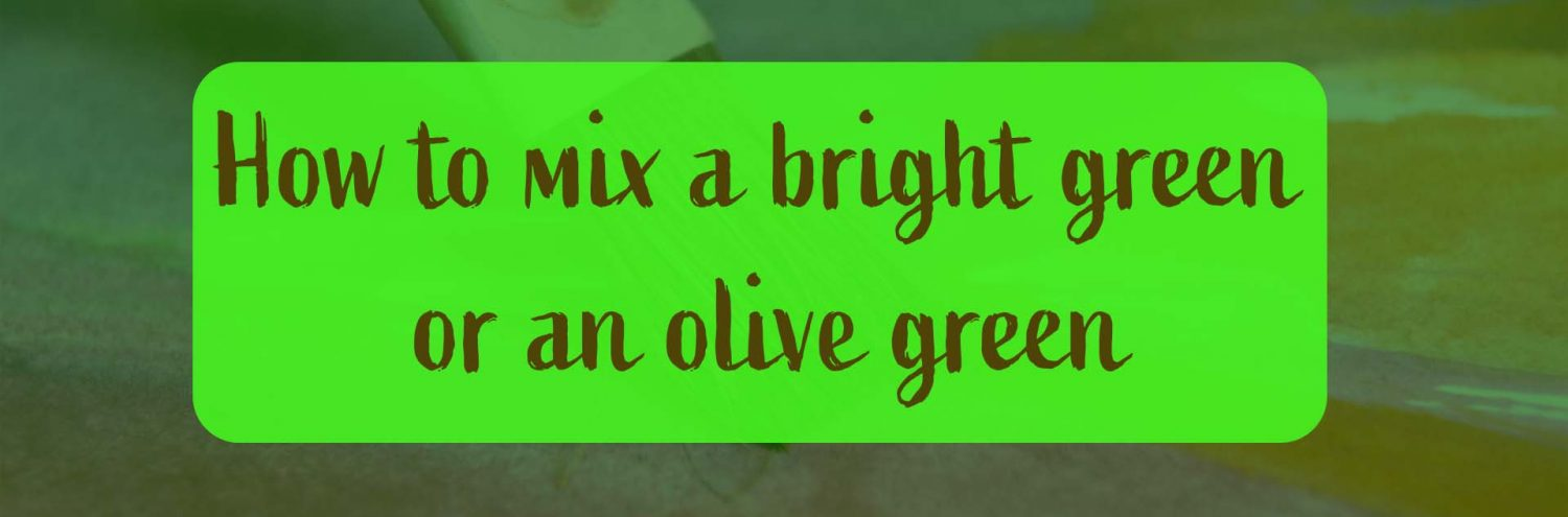 Mixing bright or olilve green